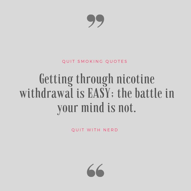 Getting through nicotine withdrawal is EASY; the battle in your mind is not.