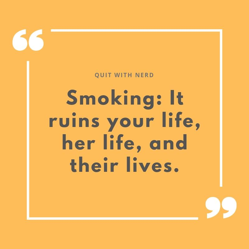 Smoking: It ruins your life, her life, and their lives.