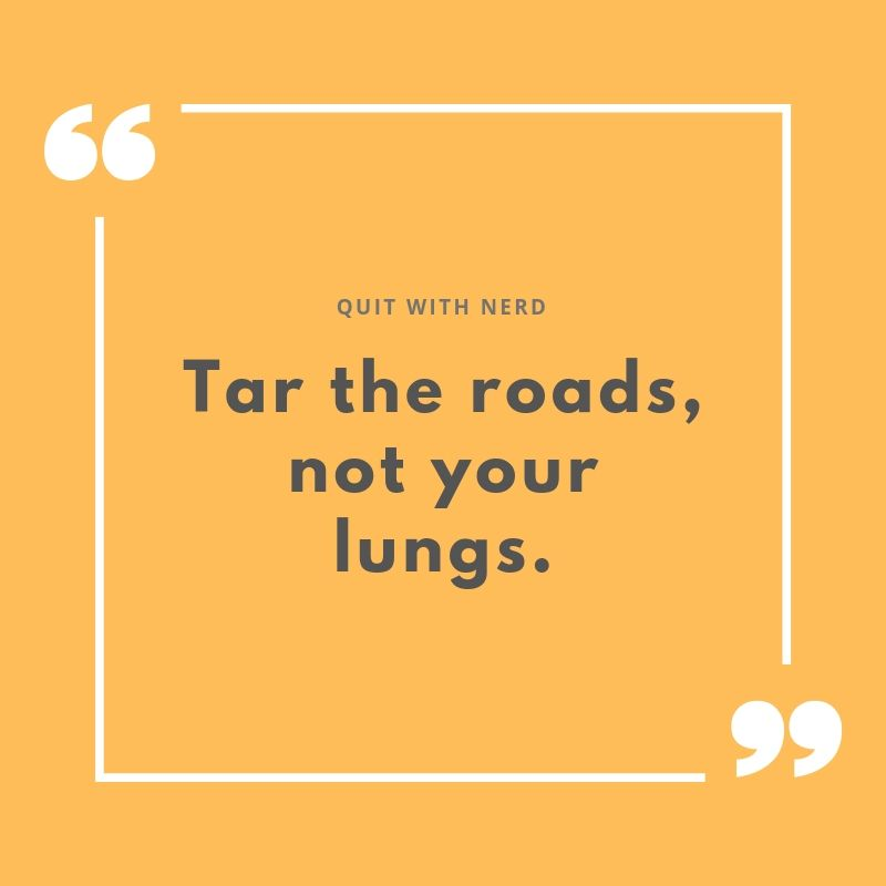 Tar the roads, not your lungs.