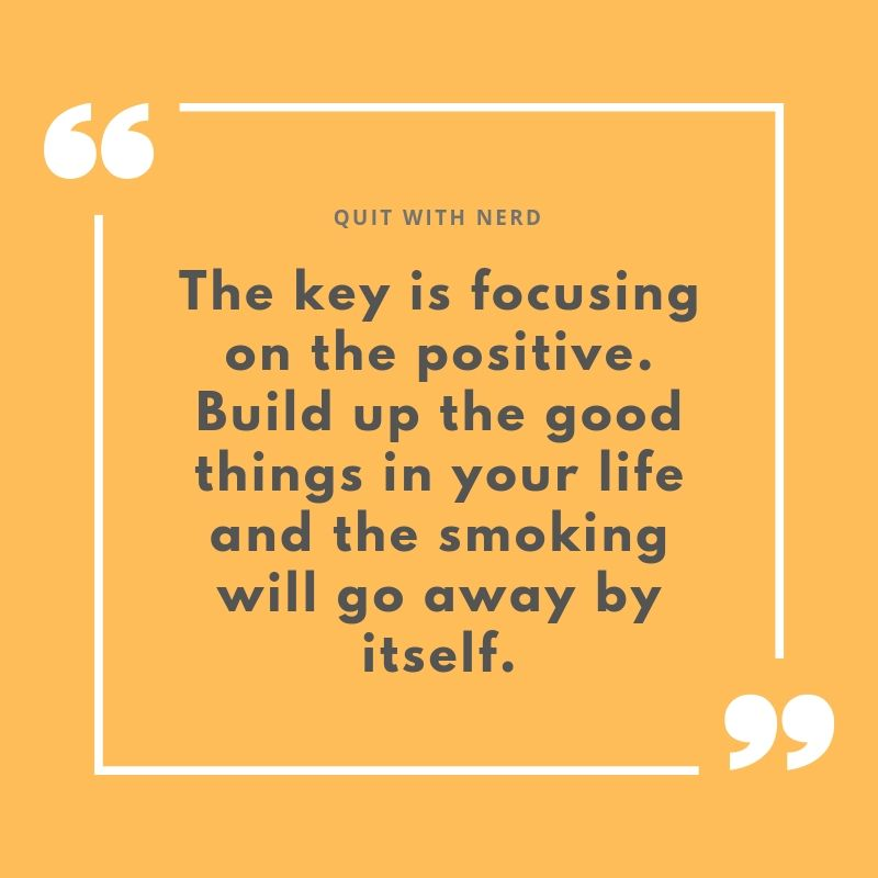 The key is focusing on the positive. Build up the good things in your life and the smoking will go away by itself.