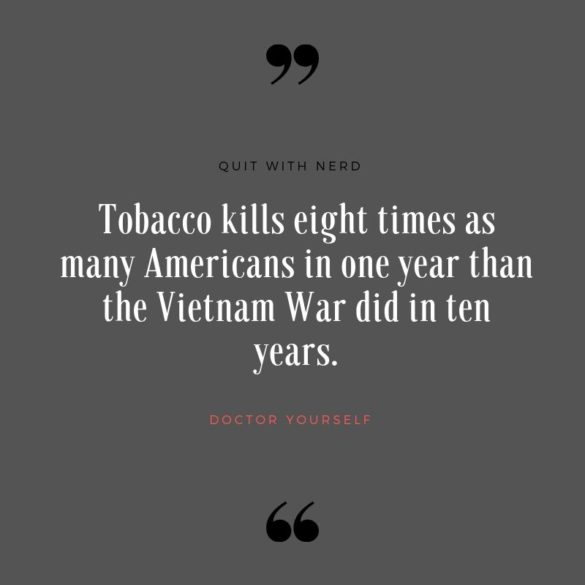 Tobacco kills eight times as many Americans in one year than the Vietnam War did in ten years.