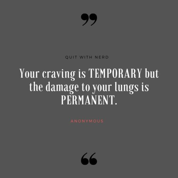 Your craving is TEMPORARY but the damage to your lungs is PERMANENT.
